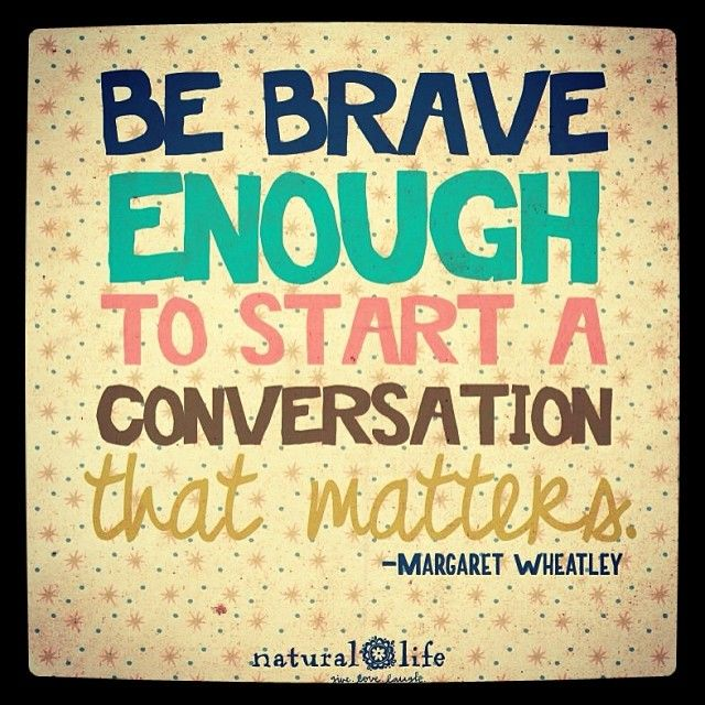 How To Start The Conversation About Drug Use >> Be brave enough to start a conversation that matters