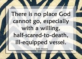 Beth Moore quote Where God can go with a scared ill equipped vessel